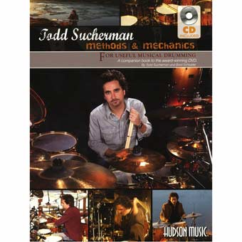 Methods & Mechanics For Useful Musical Drumming - Todd Sucherman
